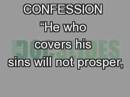 "CONFESSION ""He who covers his sins will not prosper,"