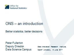 ONS – an introduction Better statistics, better decisions PowerPoint PPT Presentation