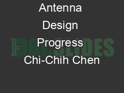 Antenna Design Progress Chi-Chih Chen