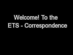 Welcome! To the  ETS - Correspondence