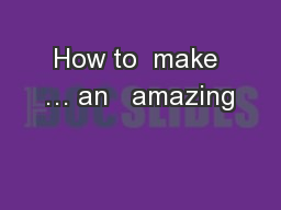 How to  make … an   amazing