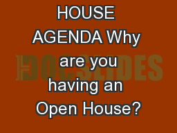 OPEN HOUSE AGENDA Why  are you having an Open House?