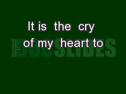 It is  the  cry of my  heart to