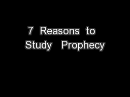 7  Reasons  to  Study   Prophecy