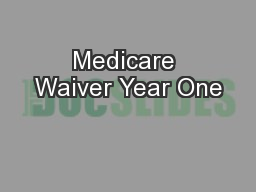 Medicare Waiver Year One