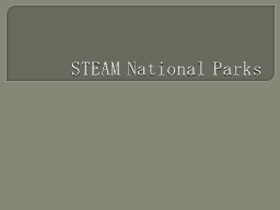 STEAM National Parks There are approximately 84.4 million acres of land in the National Park System