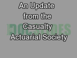 An Update  from the Casualty Actuarial Society