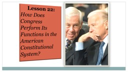 Lesson 22: How Does Congress Perform Its Functions in the American Constitutional System?