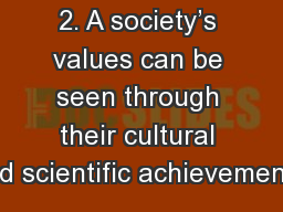 2. A society's values can be seen through their cultural and scientific achievements.