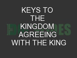 KEYS TO THE KINGDOM AGREEING WITH THE KING
