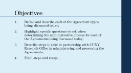 Objectives	 1.	Define and describe each of the Agreement types 	being	discussed today;