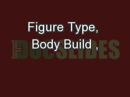Figure Type, Body Build ,