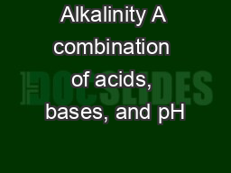 Alkalinity A combination of acids, bases, and pH