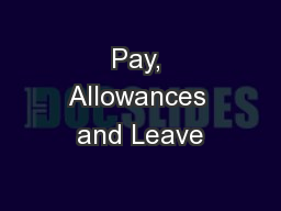Pay, Allowances and Leave