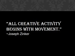 Warm-up: �All creative activity begins with movement.�