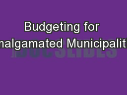 Budgeting for Amalgamated Municipalities PowerPoint PPT Presentation