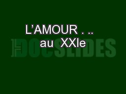 L'AMOUR . ..  au  XXIe PowerPoint PPT Presentation