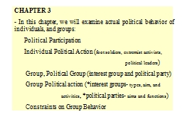 CHAPTER 3 - In this chapter, we will examine actual political behavior of individuals, and groups: