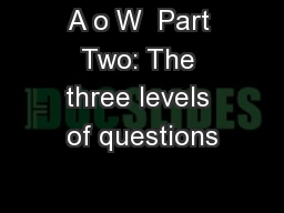 A o W  Part Two: The three levels of questions