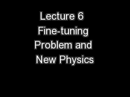 Lecture 6  Fine-tuning Problem and New Physics PowerPoint PPT Presentation