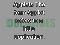 Java Applets Applets The term Applet refers to a little application .