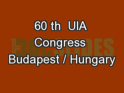 60 th  UIA Congress Budapest / Hungary