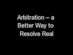 Arbitration � a Better Way to Resolve Real