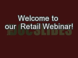 Welcome to our  Retail Webinar!