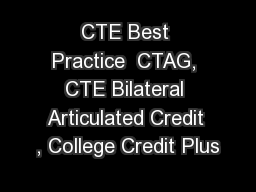 CTE Best Practice  CTAG, CTE Bilateral Articulated Credit , College Credit Plus PowerPoint PPT Presentation