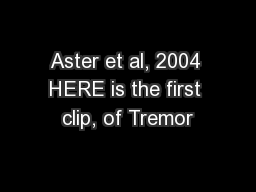 Aster et al, 2004 HERE is the first clip, of Tremor