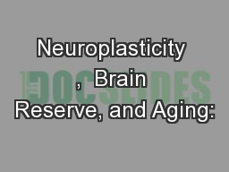 Neuroplasticity ,  Brain Reserve, and Aging: