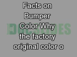 Facts on Bumper Color Why the factory original color o