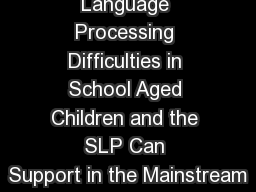 Language Processing Difficulties in School Aged Children and the SLP Can Support in the Mainstream