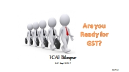Are you Ready for GST? ICAI PowerPoint PPT Presentation