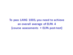 To pass LANG 1003, you need to achieve          an overall average of ELPA 4