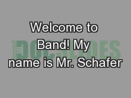 Welcome to Band! My name is Mr. Schafer