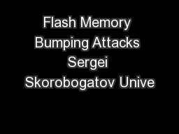 Flash Memory Bumping Attacks Sergei Skorobogatov Unive