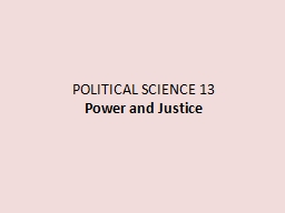 POLITICAL SCIENCE 13 Power and Justice