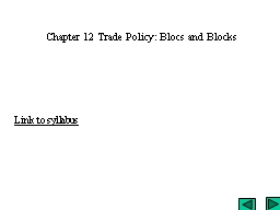 Chapter  12 Trade Policy: Blocs and Blocks