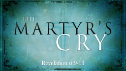 Revelation 6:9-11 Faithfulness to Christ is Costly
