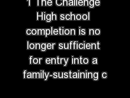 1 The Challenge High school completion is no longer sufficient for entry into a family-sustaining c