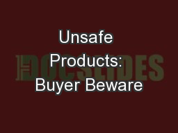 Unsafe Products: Buyer Beware PowerPoint Presentation, PPT - DocSlides