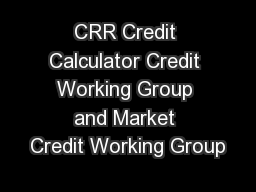 CRR Credit Calculator Credit Working Group and Market Credit Working Group PowerPoint PPT Presentation