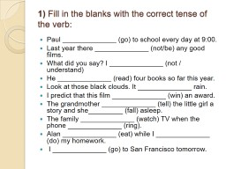 1)  Fill in the blanks with the correct tense of the verb