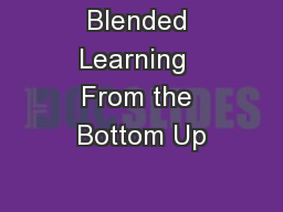 Blended Learning  From the Bottom Up