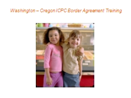 Washington � Oregon ICPC Border Agreement Training