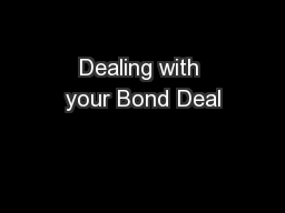 Dealing with your Bond Deal