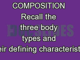 Unit 7 BODY COMPOSITION Recall the three body types and their defining characteristics
