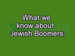 What we know about  Jewish Boomers: PowerPoint PPT Presentation