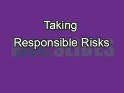 Taking Responsible Risks PowerPoint PPT Presentation
